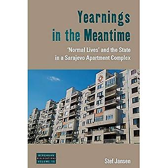 Yearnings in the Meantime: 'Normal Lives' and the State in a Sarajevo Apartment Complex (Dislocations)