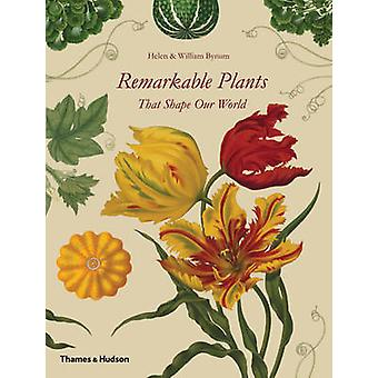 Remarkable Plants That Shape Our World by Helen Bynum - William F. By