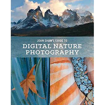 John Shaw's Guide to Digital Nature Photography by John Shaw - 978077