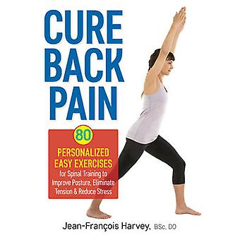 Cure Back Pain - 80 Personalized Easy Exercises for Spinal Training to