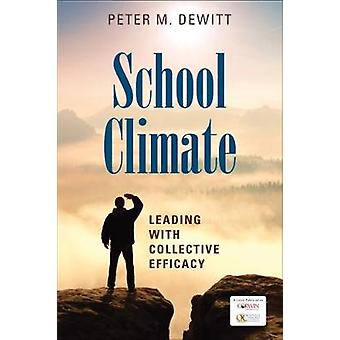 School Climate - Leading with Collective Efficacy by Dr Peter M DeWitt