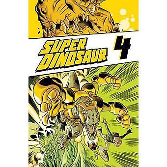 Super Dinosaur -  volume 4  by Cliff Rathburn - Jason Howard - Robert