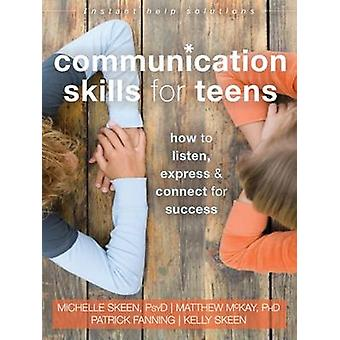 Communication Skills for Teens - How to Listen - Express - and Connect