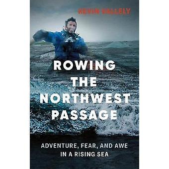 Rowing the Northwest Passage - Adventure - Fear - and Awe in a Rising