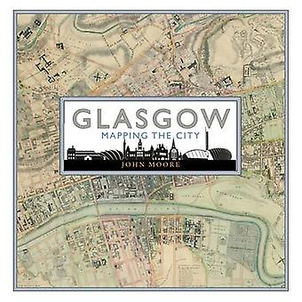 Glasgow - Mapping the City by John Moore - 9781780273198 Book