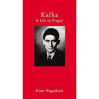 Kafka - A Life in Prague by Klaus Wagenbach - 9781906598884 Book