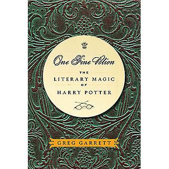 One Fine Potion - The Literary Magic of Harry Potter by Greg Garrett -