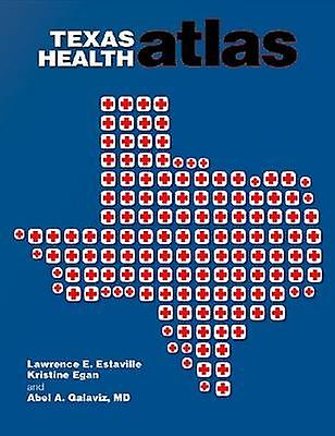 Texas Health Atlas by Lawrence E. Estaville - Kristine Egan - Abel Ga