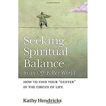 Seeking Spiritual Balance in an Off-Kilter World: How to Find Your \