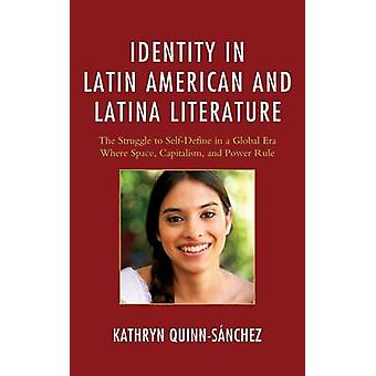 Identity in Latin American and Latina Literature The Struggle to SelfDefine in a Global Era Where Space Capitalism and Power Rule by QuinnSaanchez & Kathryn