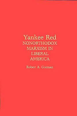 Yankee rouge Nonorthodox Marxism in Liberal America by Gorhomme & Robert A.