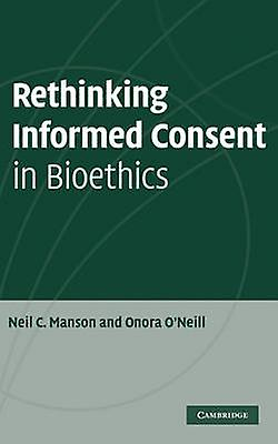 Rethinking Informed Consent in Bioethics by Manson & Neil C.