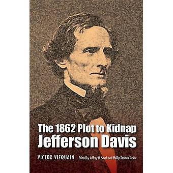 The 1862 Plot to Kidnap Jefferson Davis by Vifquain & Victor