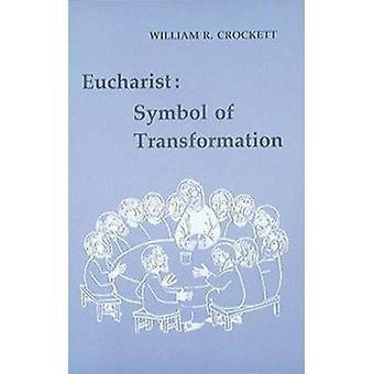 Eucharist Symbol of Transformation by Crockett & William R.