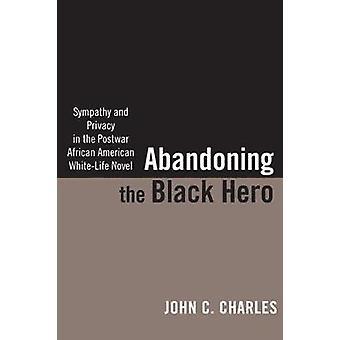 Abandonando o herói negro simpatia e privacidade no romance de WhiteLife afro-americano do pós-guerra de Charles & C. John