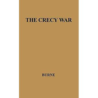 The Crecy War A Military History of the Hundred Years War from 1337 to the Peace of Bretigny 1360 by Burne & Alfred Higgins