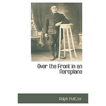 Over the Front in an Aeroplane by Pulitzer & Ralph