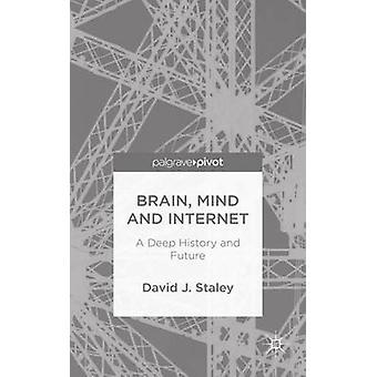 Hjärnan sinne och Internet A djup historia och framtid av Staley & David J.