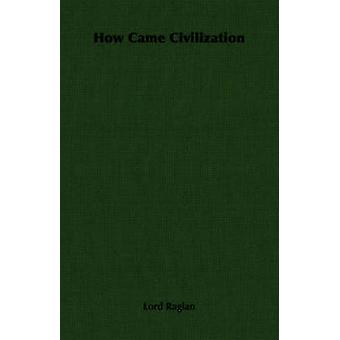 Comment est venue la civilisation par Lord Raglan & Raglan