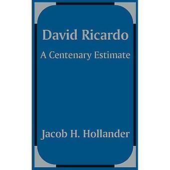 David Ricardo A Centenary Estimate by Hollander & Jacob H.