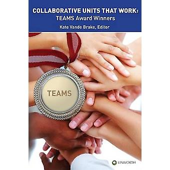 Collaborative Units that Work TEAMS Award Winners by Vande Brake & Kate