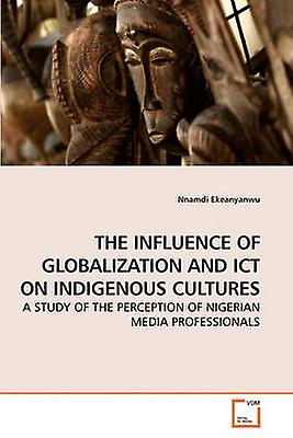 THE INFLUENCE OF GLOBALIZATION AND ICT ON INDIGENOUS CULTURES by Ekeanyanwu & Nnamdi