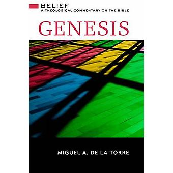 Genesis - Belief - A Theological Commentary on the Bible by Miguel A. D