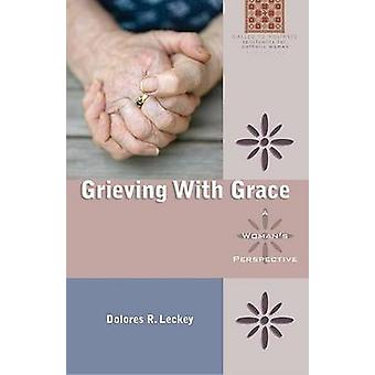 Grieving with Grace - A Woman's Perspective by Dolores R Leckey - 9780