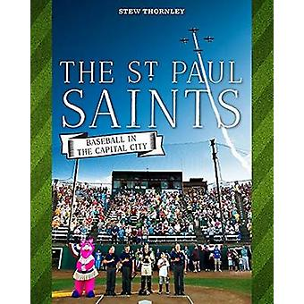 St Paul Saints - Baseball in the Capital City by Stew Thornley - 97808