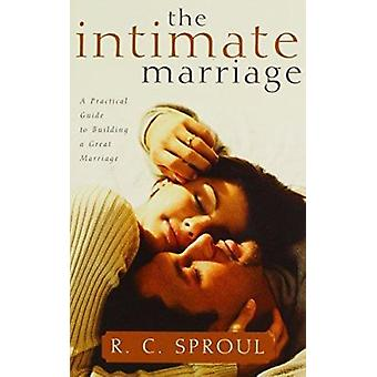 The Intimate Marriage - A Practical Guide to Building a Great Marriage