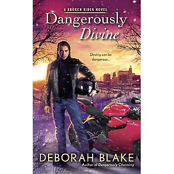Dangerously Divine - A Broken Rider Novel by Deborah Blake - 978110198