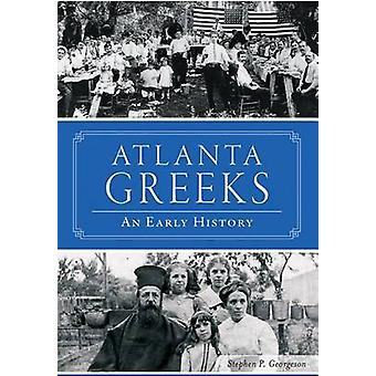 Atlanta Greeks - An Early History by Stephen P Georgeson - 97814671195