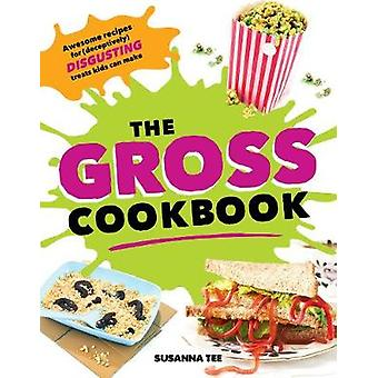 The Gross Cookbook - Awesome Recipes for (Deceptively) Disgusting Trea