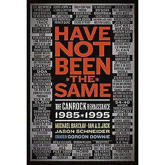 Have Not Been the Same - The CanRock Renaissance - 1985-1995 by Jason