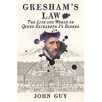 Gresham es Law: Das Leben und die Welt des Bankiers von Königin Elisabeth I.