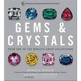 Gems amp Crystals  From One of the Worlds Great Collections by George E Harlow & American Museum of Natural History & Anna S Sofianides & Photographs by Erica Van Pelt & Photographs by Harold Van Pelt