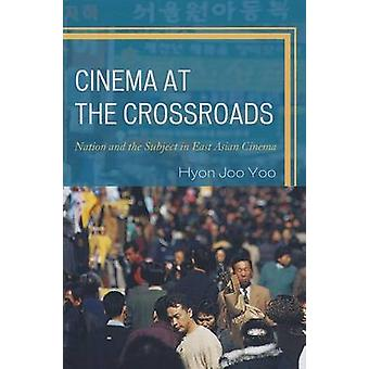 Cinema at the Crossroads by Hyon Joo Yoo