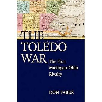 Toledo kriga - första Michigan-Ohio rivaliteten av Don Faber - 978047