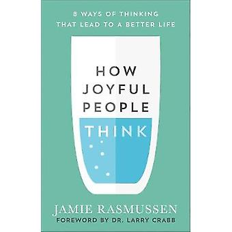 How Joyful People Think - 8 Ways of Thinking That Lead to a Better Lif