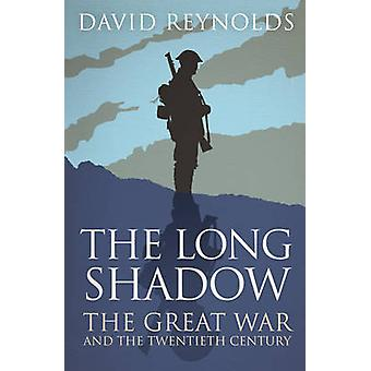 The Long Shadow - The Great War and the Twentieth Century by David Rey