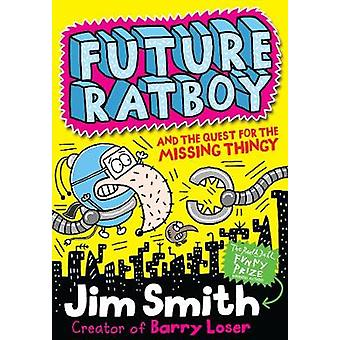 Future Ratboy and the Quest for the Missing Thingy by Jim Smith - 978