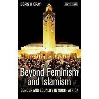 Beyond Feminism and Islamism - Gender and Equality in North Africa by