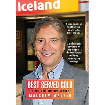 Best Served Cold - The Rise - Fall and Rise Again of Malcolm Walker -