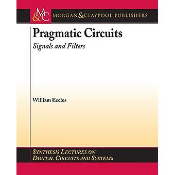 Pragmatic Circuits - Signals and Filters by William J. Eccles - Mitche