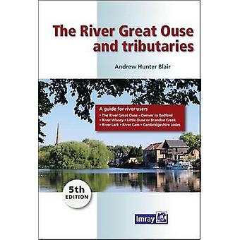The River Great Ouse and Tributaries - A Guide to the Rivers Great Ous