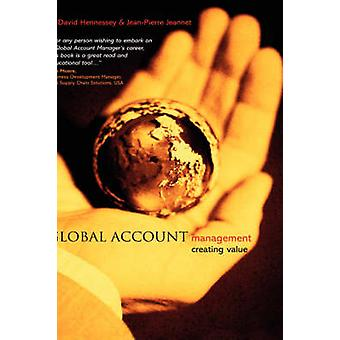 Global Account Management - Creating Value by H. David Hennessey - Jea
