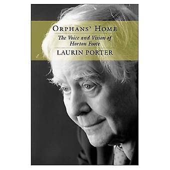 Orphans' Home: The Voice and Vision of Horton Foote