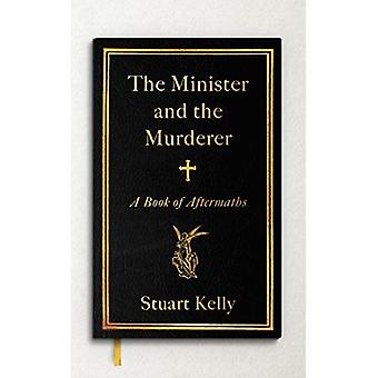 The Minister and the Murderer: A Book of Aftermaths (Hardback)