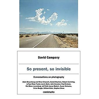 David Campany: So Present, So Invisible: Conversations on photography