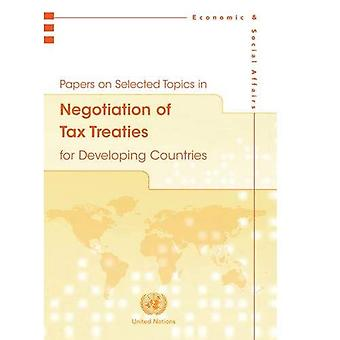 Papers on Selected Topics in Negotiation of Tax Treaties for Developing Countries